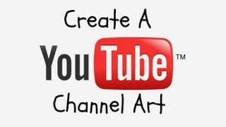 How To Create A YouTube Channel Art (2014) Simple And Easy! [NO PHOTOSHOP]