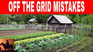 Top 10 Off Grid Living Mistakes