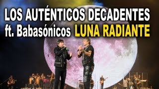 Los Auténticos Decadentes ft. Babasónicos - Luna Radiante (video oficial en vivo) HD