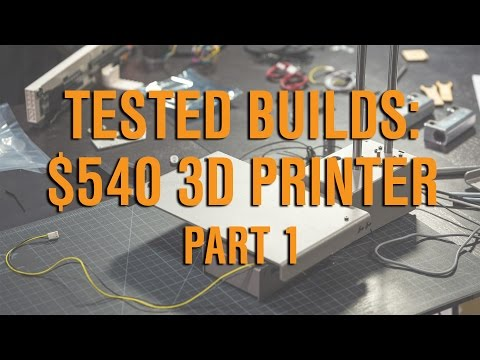 Tested Builds: $540 3D Printer, Part 1