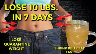 LOSE 10 LBS  IN 7 DAYS | SHRINK BELLY FAT FAST | NO MORE QUARENTINE WEIGHT LOSS DRINK