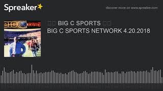 BIG C SPORTS NETWORK 4.20.2018