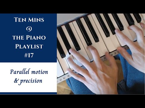 Ten Mins @ The Piano - Part 17 - Parallel Motion & Precision