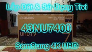 Hướng Dẫn Bạn Lắp Đặt Sử Dụng Tivi  43NU7400 Mẫu Tivi 4K Mới Của Samsung