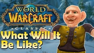 What will Classic WoW be like? My Thoughts/Theories