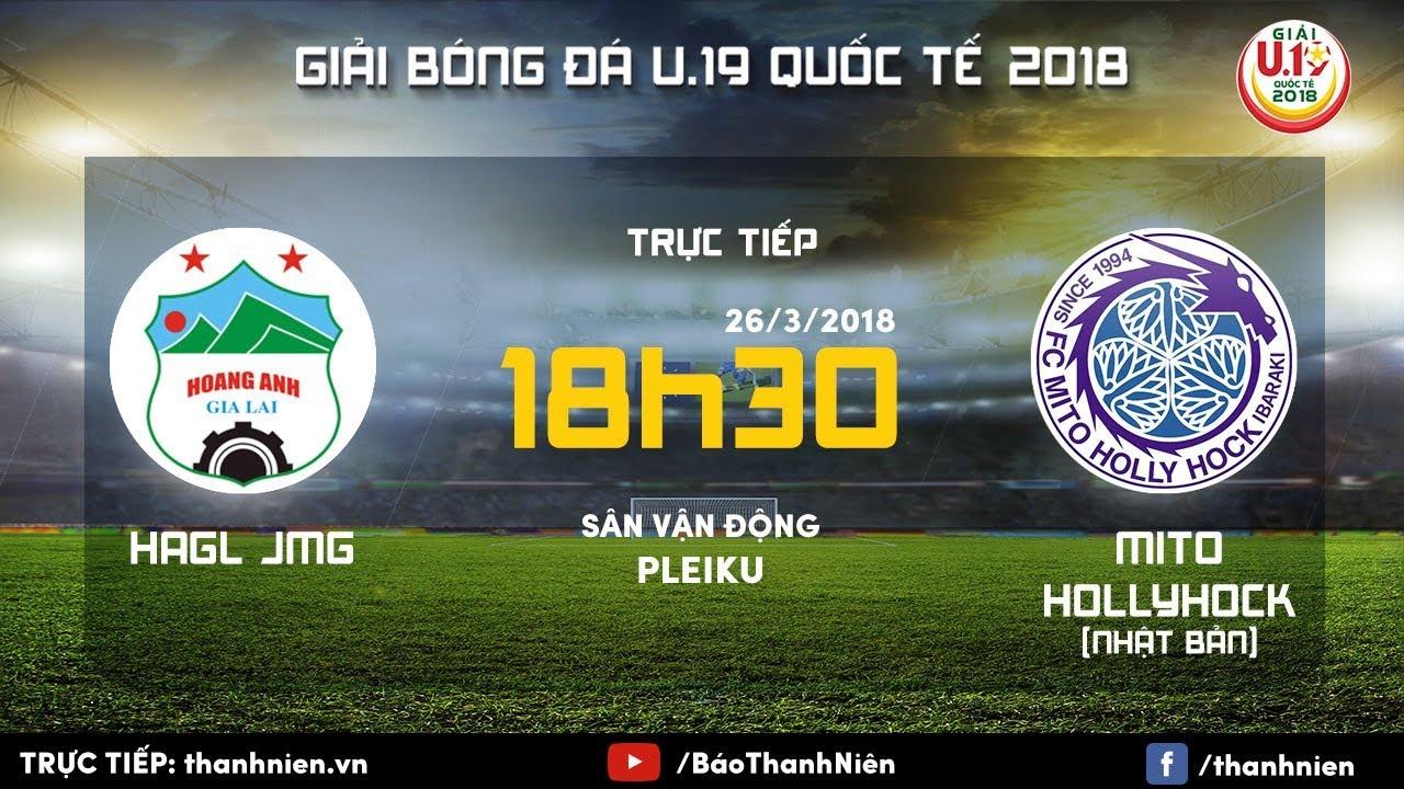 Trực tiếp U19 HAGL vs U19 Mito Hollyhock, 18h30 ngày 26/3 (U19 Quốc tế 2018)