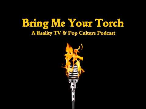 Bring Me Your Torch Podcast - The Challenge, Real World, Celebrity Apprentice & Vanderpump Rules