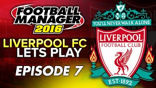 Liverpool FC - Episode 7 | Football Manager 2016 Let