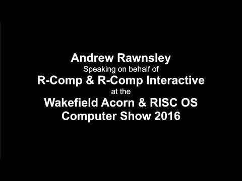 Wakefield RISC OS Show 2016: Andrew Rawnsley, R-Comp & RCI