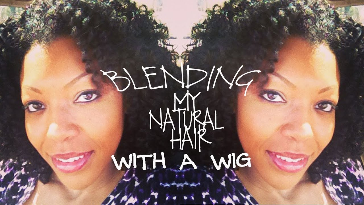 Blended Hair Wigs Blending my Natural Hair With