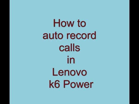 How to auto record calls in Lenovo K6 Power without any apps
