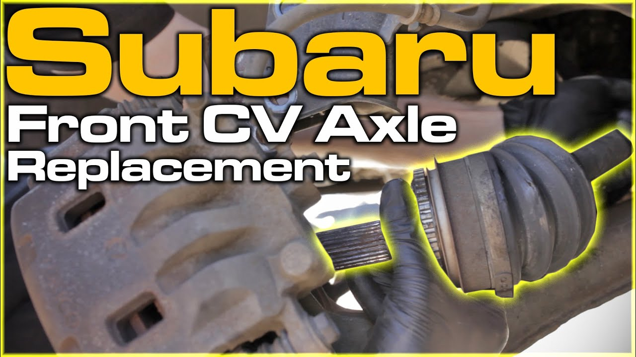 cv axle replacement  2002 subaru outback h6