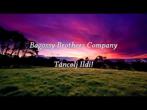 Bagossy Brothers Company - Táncolj Ildi! [Lyrcs/Dalszöveg]