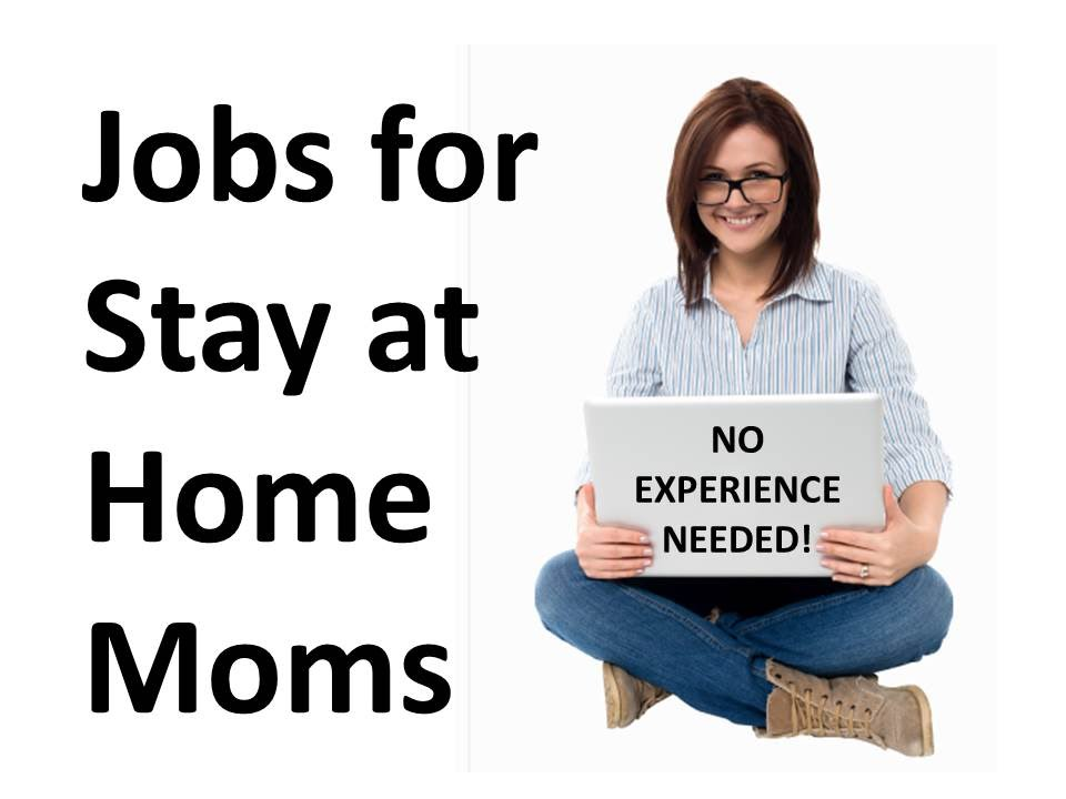 Stay at Home Mom Job Jobs For Stay at Home Moms in