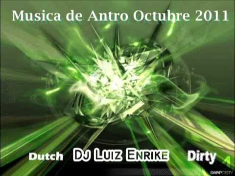 Musica de Antro Dirty Dutch House Octubre 2011 (Dj Luiz Enrike)