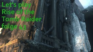 let's play Rise of the Tomb Raider 43 Immer weiter nach oben