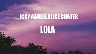 Iggy Azalea - Lola ft alice chater (lyric)