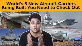 5 New Aircraft Carriers Being Built You Need to Check Out - 2018 Edition