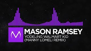 [Dubstep] - Mason Ramsey - Yodeling Walmart Kid (Manny Lomeli Remix) [Free Download]