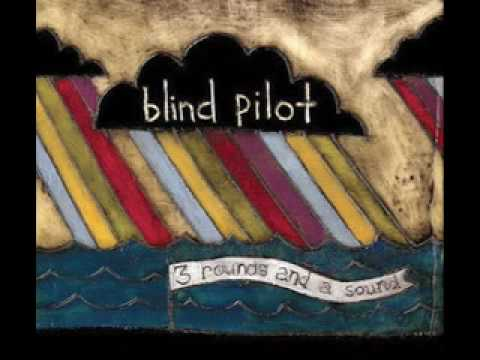 Blind Pilot - Three Rounds And A Sound