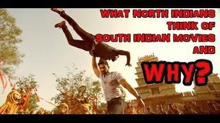 What North Indians think of South Indian Movies and Why?