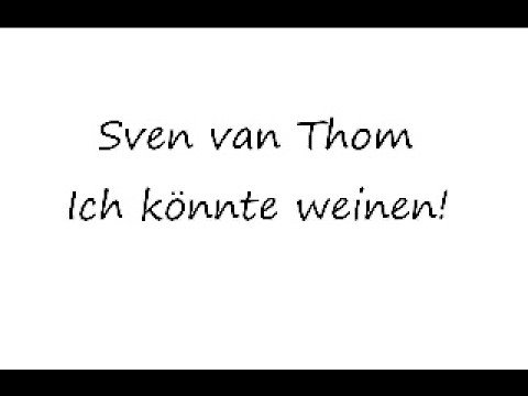 Sven Van Thom - Ich Koennte Weinen