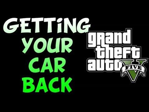 GTA V - How To Get Your Car Back- See Description