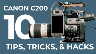 Canon C200 - 10 TIPS, TRICKS & HACKS