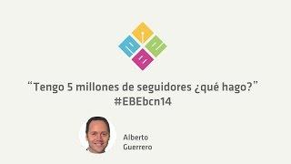 Ebebcn14. ?tengo 5 Millones De Seguidores. �qu� Hago?? Con Alberto Guerrero