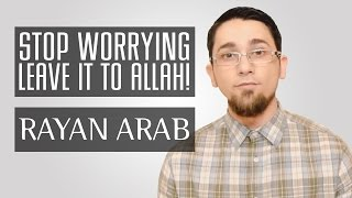 Stop Worrying – Leave It To Allah!? Amazing Reminder ? by Ustadh Rayan Arab ? TDR Production