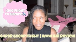 My $300 Flight to Europe | WOW Air Review