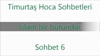 Timurtaş Hoca - Sohbet 6 - İslam bir bütündür