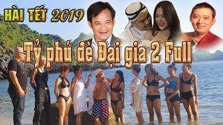 Hài Tết 2019 | TỶ PHÚ ĐÈ ĐẠI GIA 2 Full HD | Hài tết 2019 Chiến Thắng, Hiệp Gà.