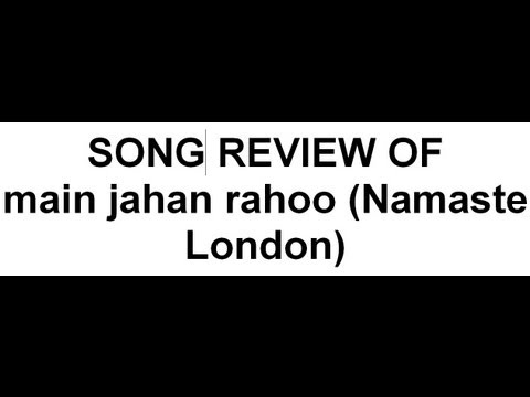 main jahan rahoo (Namaste London) - song review by me
