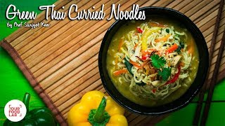 Green Thai Curried Noodles by Chef Sanjyot Keer #SavourTheFlavour