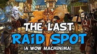 WoW Machinima - The Last Raid Spot - (By TheLazyPeon)