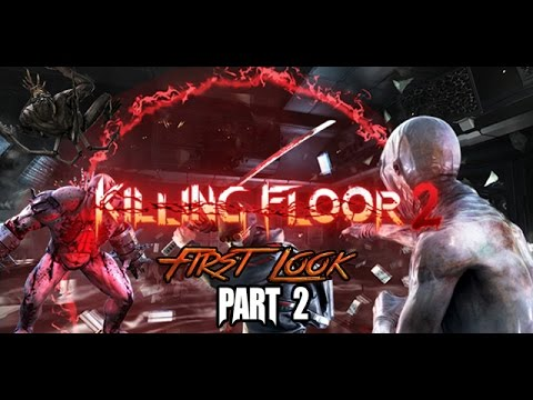 Let's Play Killing Floor 2 - Closed Beta - First Look and Impressions Part 2 (1080p)