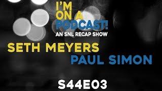 I'm On A Podcast! An SNL Recap Show - S44E03 Seth Meyers/Paul Simon