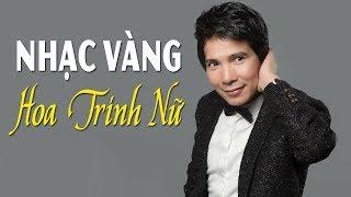 Hoa Trinh Nữ - Giọng Ca BOLERO Trầm Ấm Hồ Quang 8 | Nhạc Vàng BOLERO Hay Nhất 2017