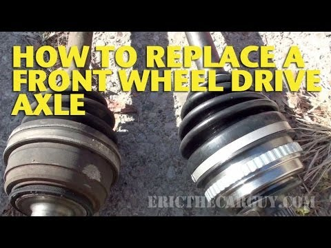 How To Replace a Front Wheel Drive Axle - EricTheCarGuy