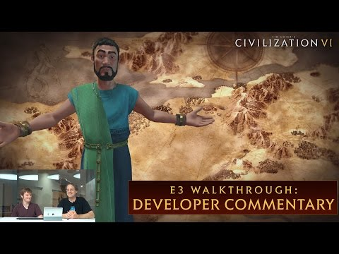CIVILIZATION VI - E3 Walkthrough (Dev Commentary)