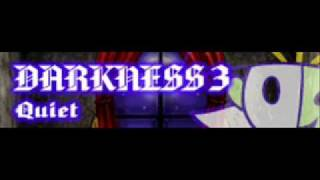 DARKNESS 3 「Quiet」