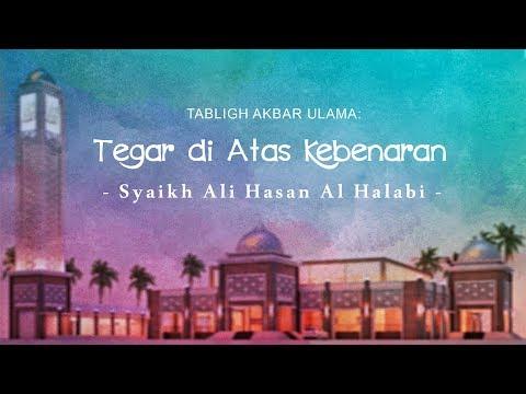 Tabligh Akbar Ulama: Teguh di Atas Kebenaran - Syaikh Ali Hasan Al Halabi (Murid Syaikh Albani)