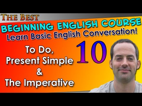 010 – To Do, Present Simple & The Imperative – Beginning English Lesson – Basic English Grammar