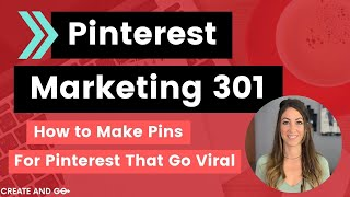 Pinterest Marketing 301: How to Make Pins for Pinterest That Go Viral