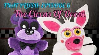 FNAF Plush Episode 6: The Circus Of Doom
