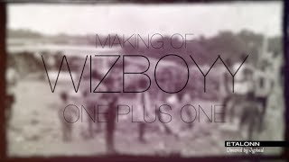 WIzboyy - One plus One MAKING OF