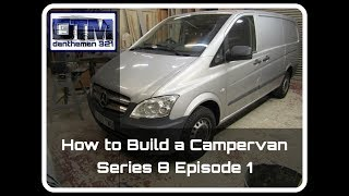 How to Build a Campervan Mercedes Vito Series 8 Episode 1