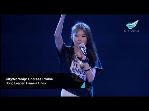 Cityworship: Endless Praise (planetshakers)    Pamela Choo  City Harvest Church video