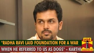 """Radha Ravi laid foundation for a War when he referred to us as Dogs"" – Actor Karthi"